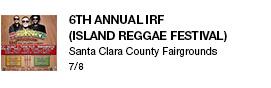 6th Annual IRF (Island Reggae Festival) Santa Clara County Fairgrounds 7/8 link