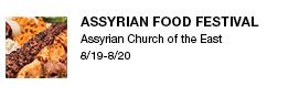 Assyrian Food Festival Assyrian Church of the East 8/19-8/20 link