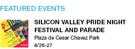 Silicon Valley Pride Night Festival and Parade Plaza de Cesar Chavez Park 8/26-27 link