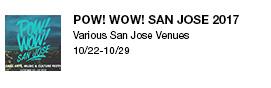 SPOW! WOW! San Jose 2017 Various San Jose Venues 10/22-10/29 link