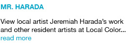 View local artist Jeremiah Harada's work and other resident artists at Local Color... read more link