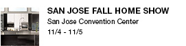 San Jose Fall Home Show San Jose Convention Center    11/4-11/5 link