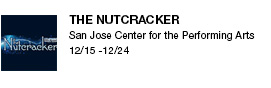 The Nutcracker San Jose Center for the Performing Arts   12/15 -12/24 link